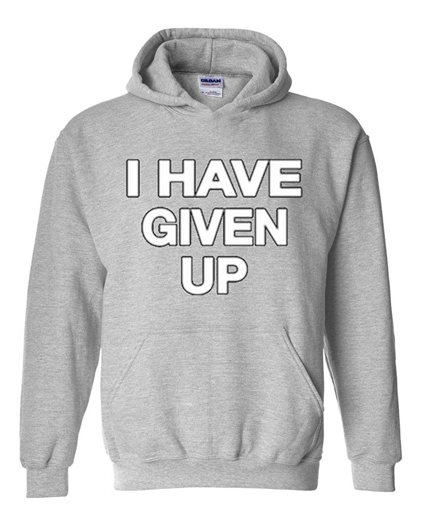 I Have Given Up Sweatshirt 2