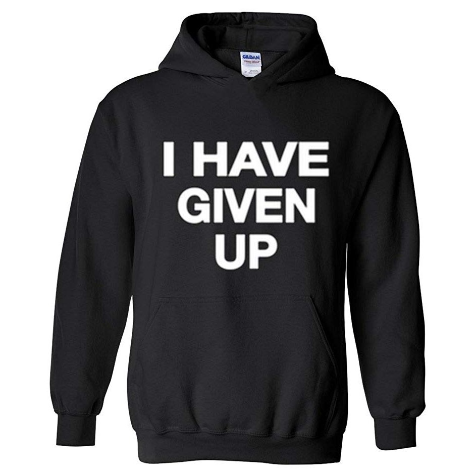 I Have Given Up Sweatshirt