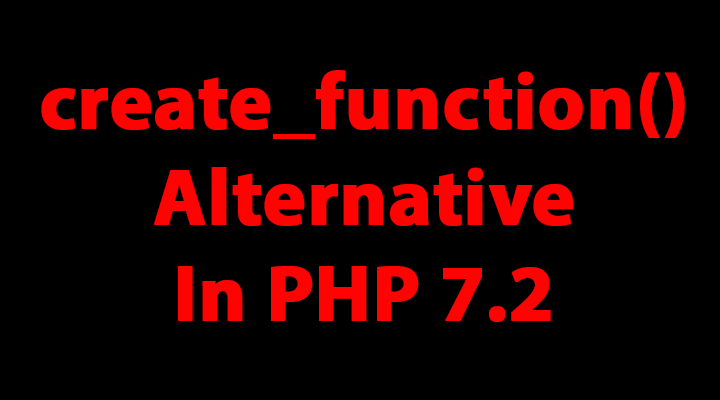 Fix for Function create_function() is deprecated
